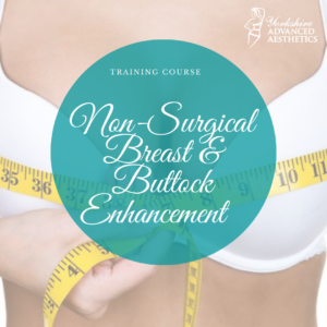 Non-Surgical Breast and Buttock Ehancement Training Course